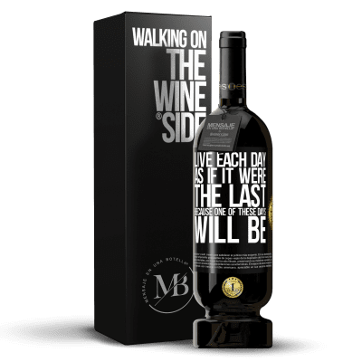 «Live each day as if it were the last, because one of these days will be» Premium Edition MBS® Reserva