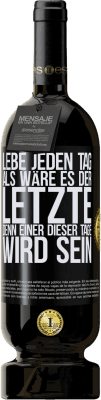 29,95 € Kostenloser Versand | Rotwein Premium Ausgabe MBS® Reserva Lebe jeden Tag als wäre es der letzte, denn einer dieser Tage wird sein Schwarzes Etikett. Anpassbares Etikett Reserva 12 Monate Ernte 2013 Tempranillo