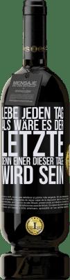 29,95 € Kostenloser Versand | Rotwein Premium Edition MBS® Reserva Lebe jeden Tag als wäre es der letzte, denn einer dieser Tage wird sein Schwarzes Etikett. Anpassbares Etikett Reserva 12 Monate Ernte 2013 Tempranillo
