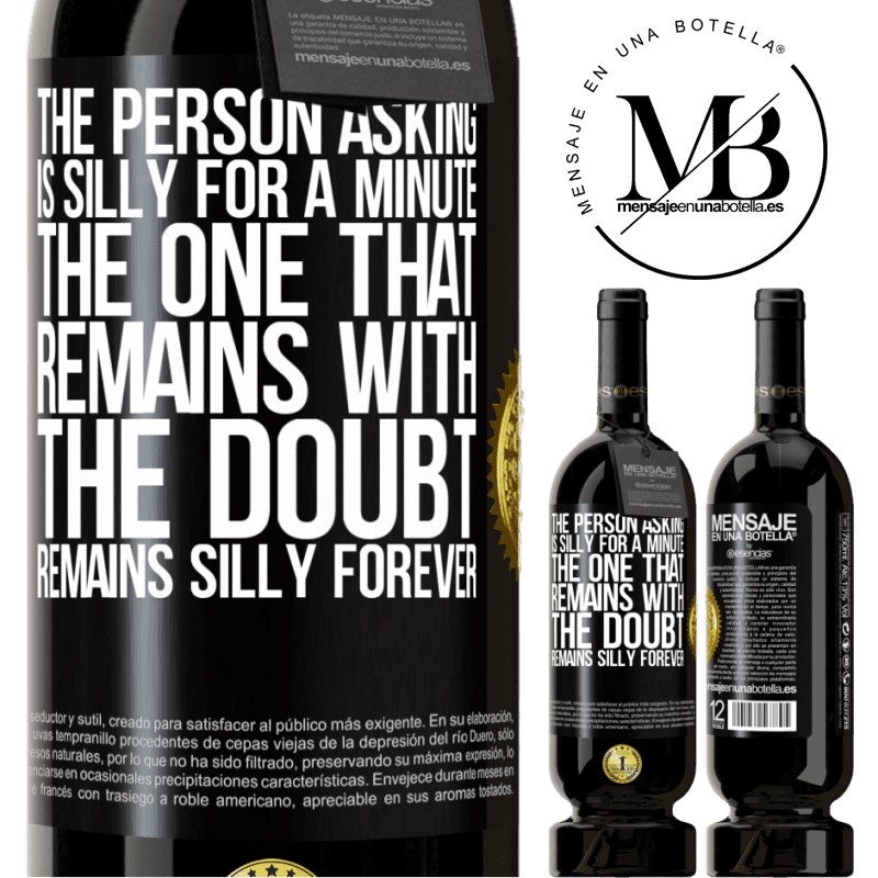 29,95 € Free Shipping | Red Wine Premium Edition MBS® Reserva The person asking is silly for a minute. The one that remains with the doubt, remains silly forever Black Label. Customizable label Reserva 12 Months Harvest 2013 Tempranillo