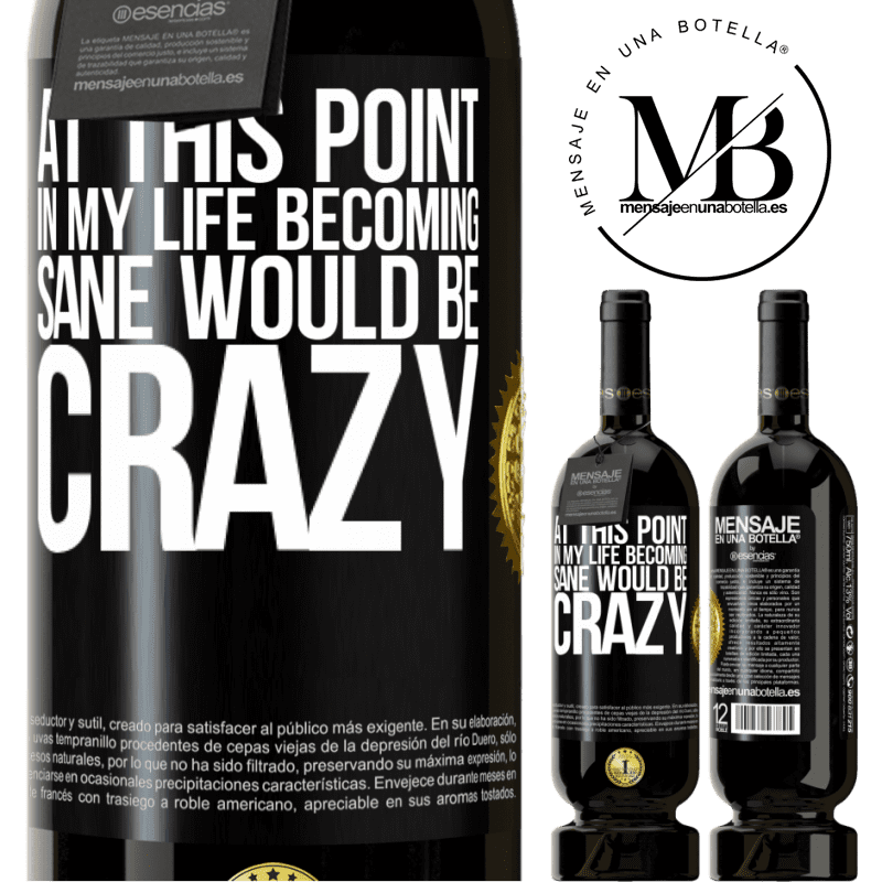 29,95 € Free Shipping | Red Wine Premium Edition MBS® Reserva At this point in my life becoming sane would be crazy Black Label. Customizable label Reserva 12 Months Harvest 2013 Tempranillo