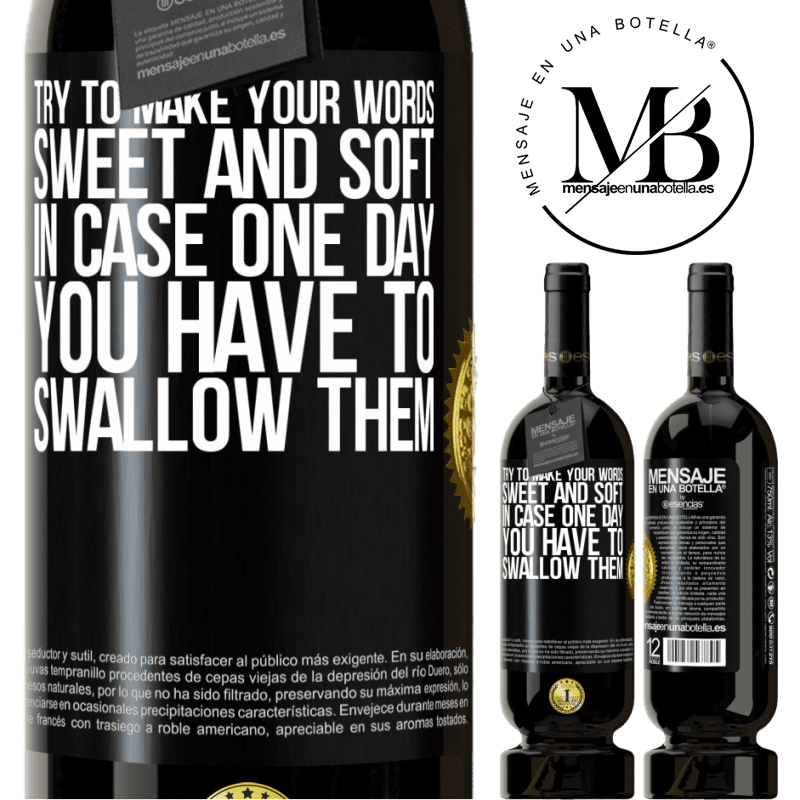 29,95 € Free Shipping | Red Wine Premium Edition MBS® Reserva Try to make your words sweet and soft, in case one day you have to swallow them Black Label. Customizable label Reserva 12 Months Harvest 2013 Tempranillo