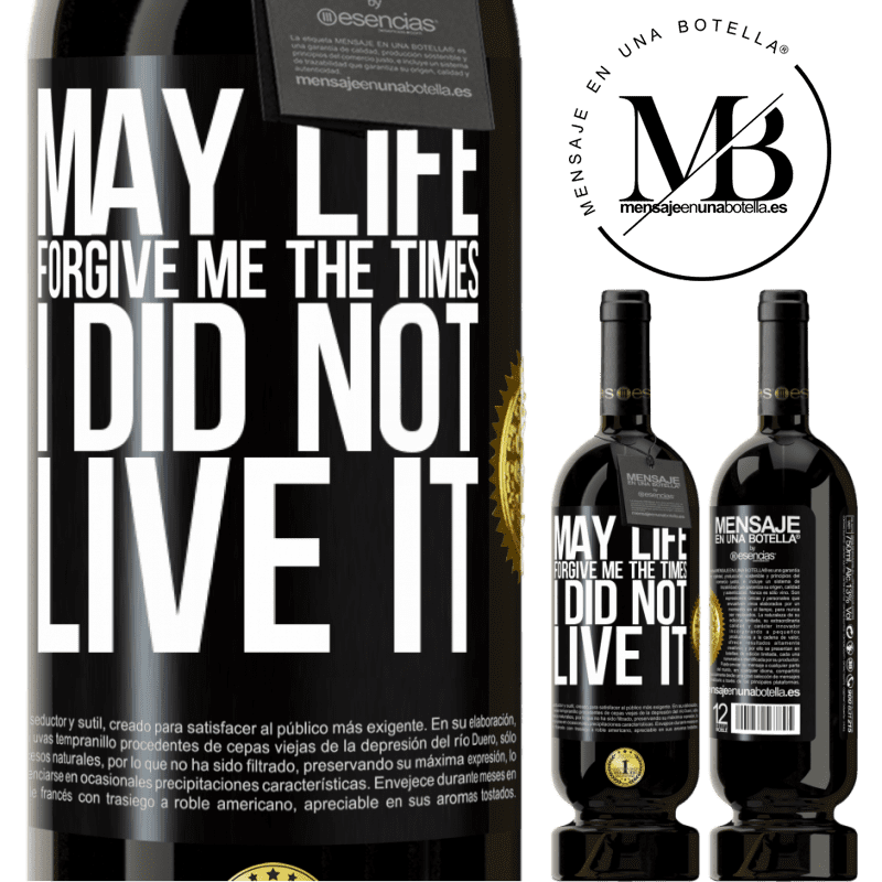 29,95 € Free Shipping | Red Wine Premium Edition MBS® Reserva May life forgive me the times I did not live it Black Label. Customizable label Reserva 12 Months Harvest 2013 Tempranillo