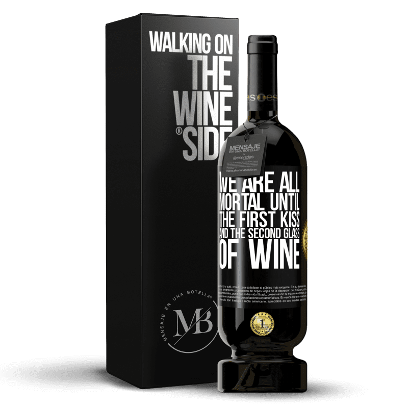 29,95 € Free Shipping | Red Wine Premium Edition MBS® Reserva We are all mortal until the first kiss and the second glass of wine Black Label. Customizable label Reserva 12 Months Harvest 2013 Tempranillo