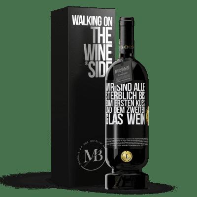 «Wir sind alle sterblich bis zum ersten Kuss und dem zweiten Glas Wein» Premium Edition MBS® Reserva