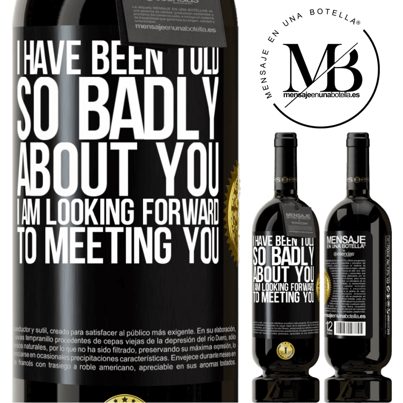 29,95 € Free Shipping | Red Wine Premium Edition MBS® Reserva I have been told so badly about you, I am looking forward to meeting you Black Label. Customizable label Reserva 12 Months Harvest 2013 Tempranillo