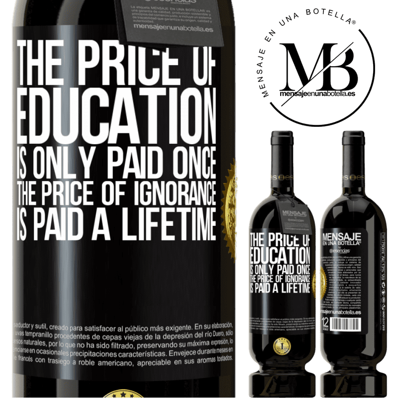 29,95 € Free Shipping | Red Wine Premium Edition MBS® Reserva The price of education is only paid once. The price of ignorance is paid a lifetime Black Label. Customizable label Reserva 12 Months Harvest 2013 Tempranillo
