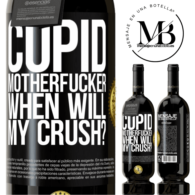 29,95 € Free Shipping | Red Wine Premium Edition MBS® Reserva Cupid motherfucker, when will my crush? Black Label. Customizable label Reserva 12 Months Harvest 2013 Tempranillo