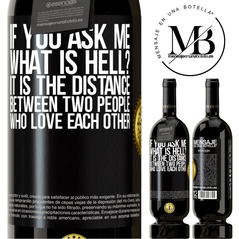 29,95 € Free Shipping | Red Wine Premium Edition MBS® Reserva If you ask me, what is hell? It is the distance between two people who love each other Black Label. Customizable label Reserva 12 Months Harvest 2013 Tempranillo