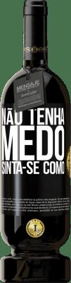 29,95 € Envio grátis | Vinho tinto Edição Premium MBS® Reserva Não tenha medo. Sinta-se como Etiqueta Preta. Etiqueta personalizável Reserva 12 Meses Colheita 2013 Tempranillo
