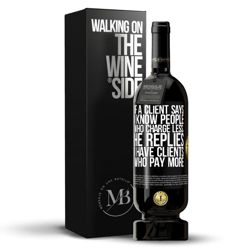 29,95 € Free Shipping   Red Wine Premium Edition MBS® Reserva If a client says I know people who charge less, he replies I have clients who pay more Black Label. Customizable label Reserva 12 Months Harvest 2013 Tempranillo