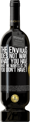 29,95 € Free Shipping | Red Wine Premium Edition MBS® Reserva The envious does not want what you have. What he wants is that you don't have it Black Label. Customizable label Reserva 12 Months Harvest 2013 Tempranillo