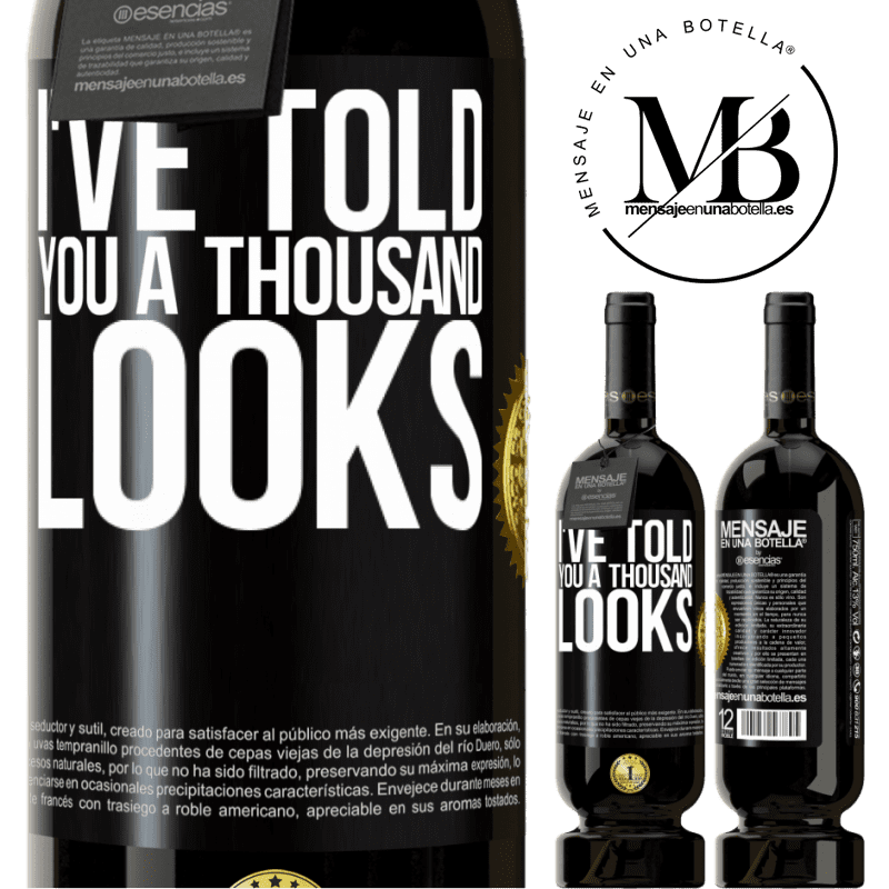 29,95 € Free Shipping | Red Wine Premium Edition MBS® Reserva I've told you a thousand looks Black Label. Customizable label Reserva 12 Months Harvest 2013 Tempranillo
