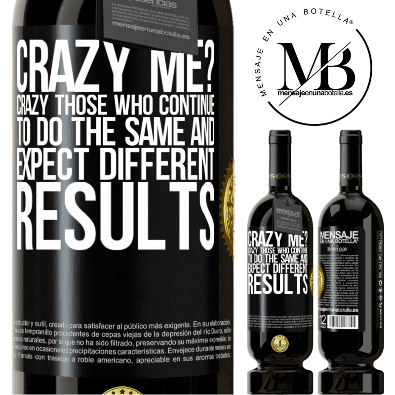 29,95 € Free Shipping   Red Wine Premium Edition MBS® Reserva crazy me? Crazy those who continue to do the same and expect different results Black Label. Customizable label Reserva 12 Months Harvest 2013 Tempranillo