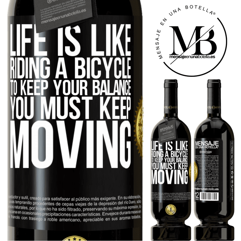 29,95 € Free Shipping | Red Wine Premium Edition MBS® Reserva Life is like riding a bicycle. To keep your balance you must keep moving Black Label. Customizable label Reserva 12 Months Harvest 2013 Tempranillo