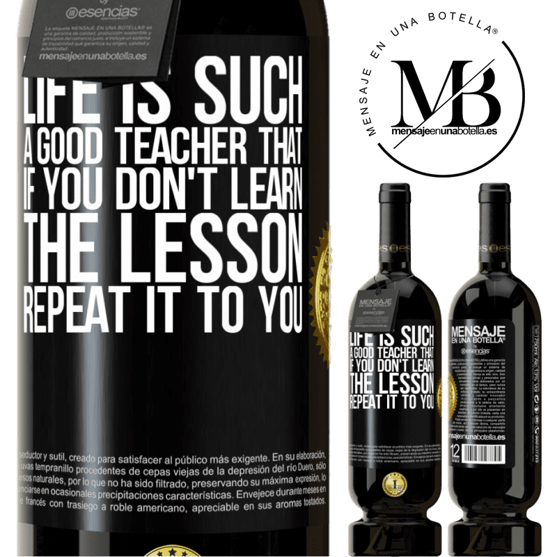 29,95 € Free Shipping   Red Wine Premium Edition MBS® Reserva Life is such a good teacher that if you don't learn the lesson, repeat it to you Black Label. Customizable label Reserva 12 Months Harvest 2013 Tempranillo