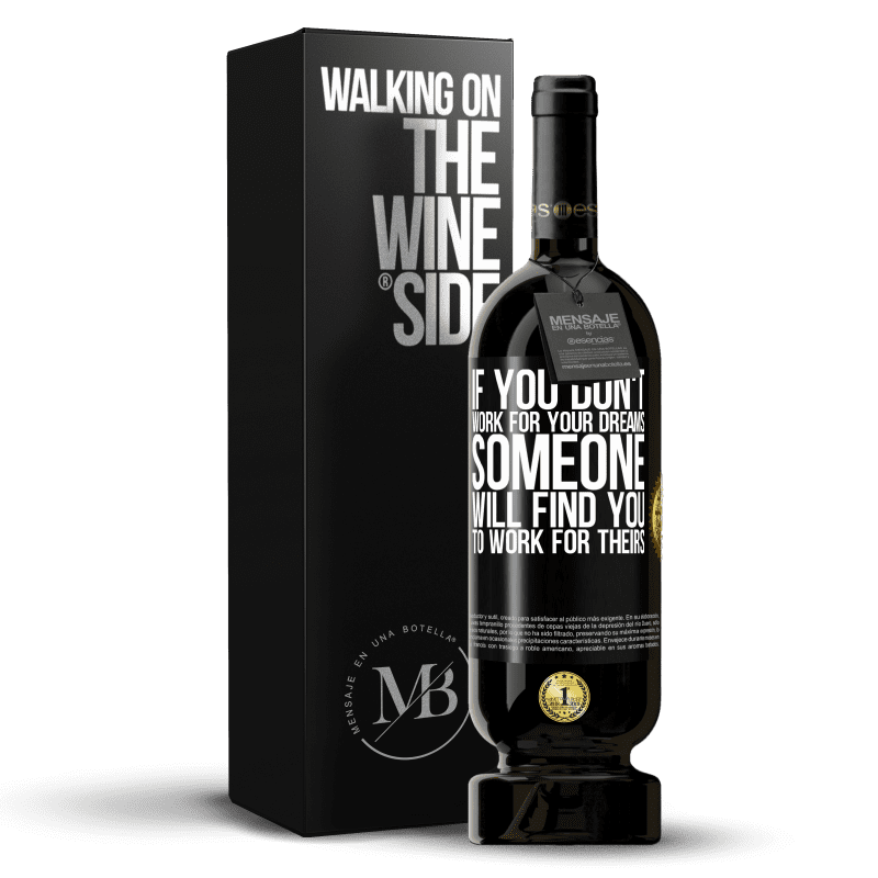 29,95 € Free Shipping | Red Wine Premium Edition MBS® Reserva If you don't work for your dreams, someone will find you to work for theirs Black Label. Customizable label Reserva 12 Months Harvest 2013 Tempranillo