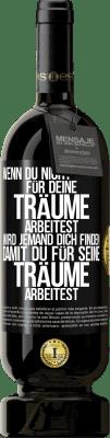 29,95 € Kostenloser Versand | Rotwein Premium Ausgabe MBS® Reserva Wenn Sie nicht für Ihre Träume arbeiten, wird jemand Sie finden, um für ihre zu arbeiten Schwarzes Etikett. Anpassbares Etikett Reserva 12 Monate Ernte 2013 Tempranillo
