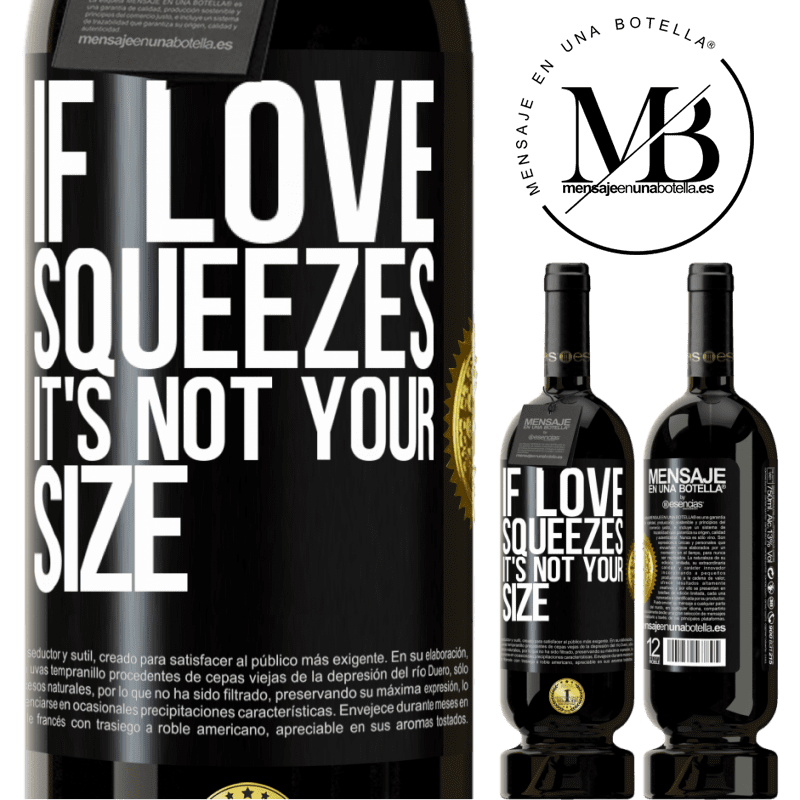 29,95 € Free Shipping | Red Wine Premium Edition MBS® Reserva If love squeezes, it's not your size Black Label. Customizable label Reserva 12 Months Harvest 2013 Tempranillo