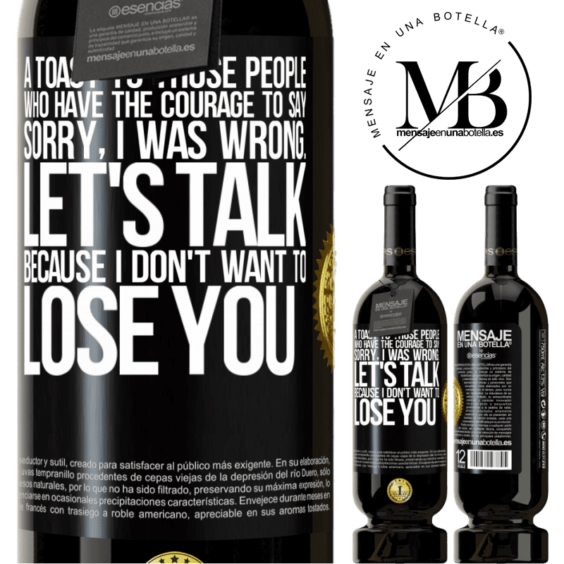 29,95 € Free Shipping | Red Wine Premium Edition MBS® Reserva A toast to those people who have the courage to say Sorry, I was wrong. Let's talk, because I don't want to lose you Black Label. Customizable label Reserva 12 Months Harvest 2013 Tempranillo