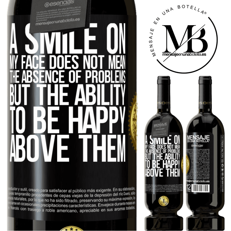 29,95 € Free Shipping   Red Wine Premium Edition MBS® Reserva A smile on my face does not mean the absence of problems, but the ability to be happy above them Black Label. Customizable label Reserva 12 Months Harvest 2013 Tempranillo