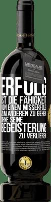 29,95 € Kostenloser Versand | Rotwein Premium Edition MBS® Reserva Erfolg ist die Fähigkeit, von Misserfolg zu Misserfolg zu gelangen, ohne die Begeisterung zu verlieren Schwarzes Etikett. Anpassbares Etikett Reserva 12 Monate Ernte 2013 Tempranillo