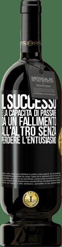29,95 € Spedizione Gratuita | Vino rosso Edizione Premium MBS® Reserva Il successo è la capacità di passare da un fallimento all'altro senza perdere l'entusiasmo Etichetta Nera. Etichetta personalizzabile Reserva 12 Mesi Raccogliere 2013 Tempranillo