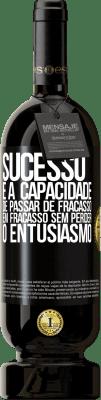 29,95 € Envio grátis | Vinho tinto Edição Premium MBS® Reserva Sucesso é a capacidade de passar de fracasso em fracasso sem perder o entusiasmo Etiqueta Preta. Etiqueta personalizável Reserva 12 Meses Colheita 2013 Tempranillo