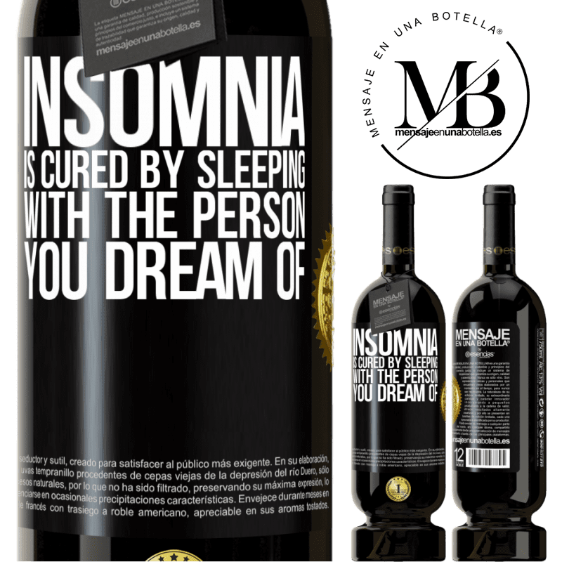 29,95 € Free Shipping   Red Wine Premium Edition MBS® Reserva Insomnia is cured by sleeping with the person you dream of Black Label. Customizable label Reserva 12 Months Harvest 2013 Tempranillo