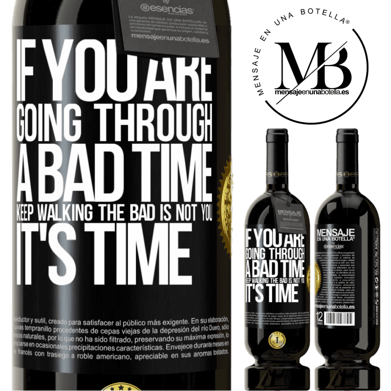 29,95 € Free Shipping | Red Wine Premium Edition MBS® Reserva If you are going through a bad time, keep walking. The bad is not you, it's time Black Label. Customizable label Reserva 12 Months Harvest 2013 Tempranillo