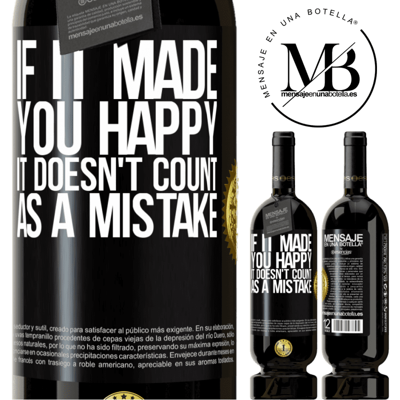 29,95 € Free Shipping | Red Wine Premium Edition MBS® Reserva If it made you happy, it doesn't count as a mistake Black Label. Customizable label Reserva 12 Months Harvest 2013 Tempranillo