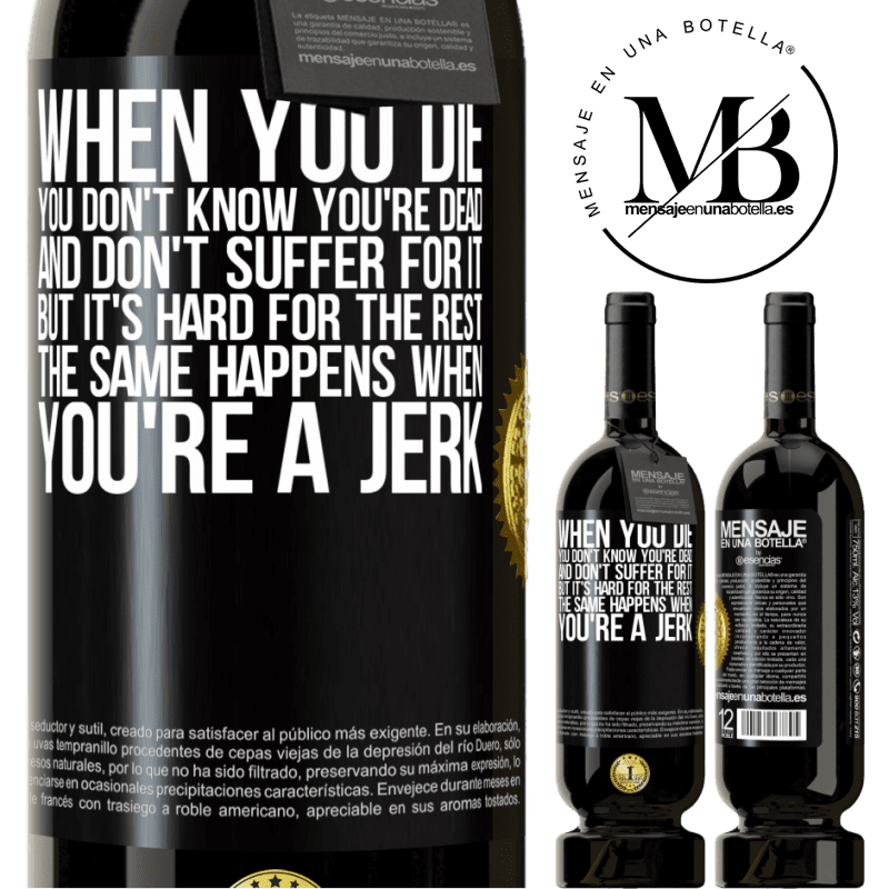 29,95 € Free Shipping | Red Wine Premium Edition MBS® Reserva When you die, you don't know you're dead and don't suffer for it, but it's hard for the rest. The same happens when you're a Black Label. Customizable label Reserva 12 Months Harvest 2013 Tempranillo