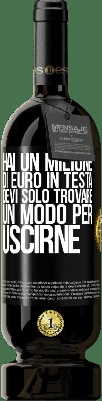 29,95 € Spedizione Gratuita | Vino rosso Edizione Premium MBS® Reserva Hai un milione di euro in testa. Devi solo trovare un modo per uscirne Etichetta Nera. Etichetta personalizzabile Reserva 12 Mesi Raccogliere 2013 Tempranillo