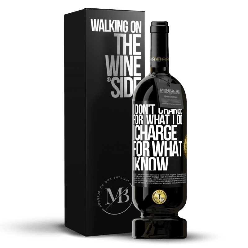 29,95 € Free Shipping | Red Wine Premium Edition MBS® Reserva I don't charge for what I do, I charge for what I know Black Label. Customizable label Reserva 12 Months Harvest 2013 Tempranillo