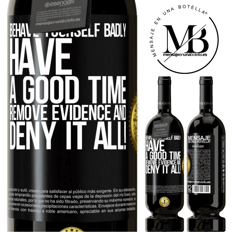 29,95 € Free Shipping   Red Wine Premium Edition MBS® Reserva Behave yourself badly. Have a good time. Remove evidence and ... Deny it all! Black Label. Customizable label Reserva 12 Months Harvest 2013 Tempranillo