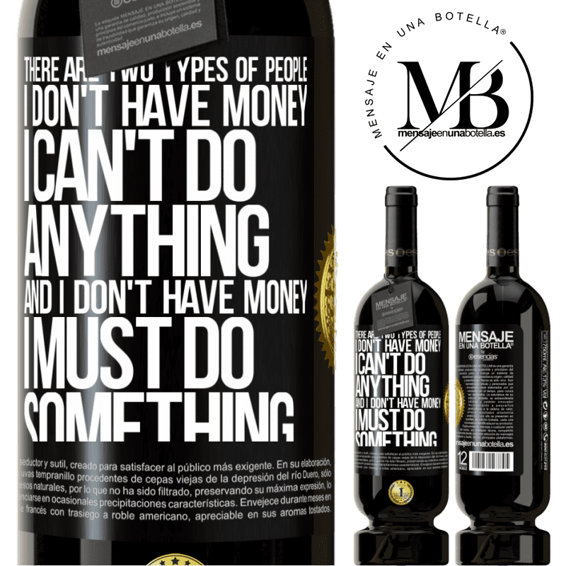 29,95 € Free Shipping | Red Wine Premium Edition MBS® Reserva There are two types of people. I don't have money, I can't do anything and I don't have money, I must do something Black Label. Customizable label Reserva 12 Months Harvest 2013 Tempranillo