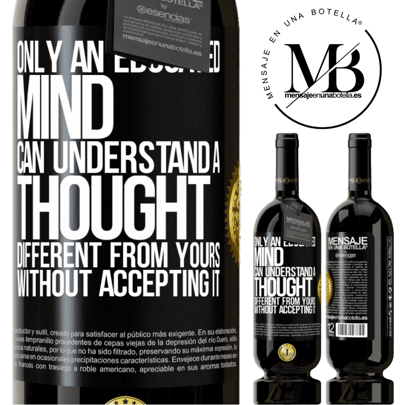 29,95 € Free Shipping | Red Wine Premium Edition MBS® Reserva Only an educated mind can understand a thought different from yours without accepting it Black Label. Customizable label Reserva 12 Months Harvest 2013 Tempranillo