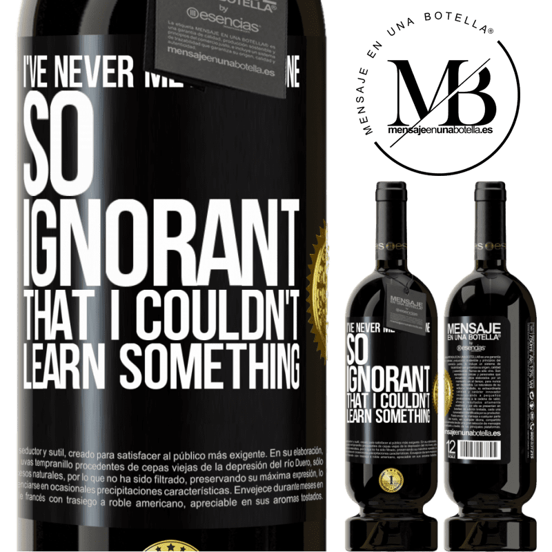29,95 € Free Shipping | Red Wine Premium Edition MBS® Reserva I've never met someone so ignorant that I couldn't learn something Black Label. Customizable label Reserva 12 Months Harvest 2013 Tempranillo