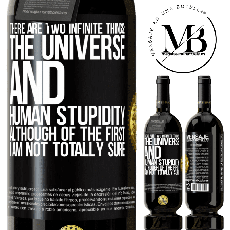 29,95 € Free Shipping | Red Wine Premium Edition MBS® Reserva There are two infinite things: the universe and human stupidity. Although of the first I am not totally sure Black Label. Customizable label Reserva 12 Months Harvest 2013 Tempranillo