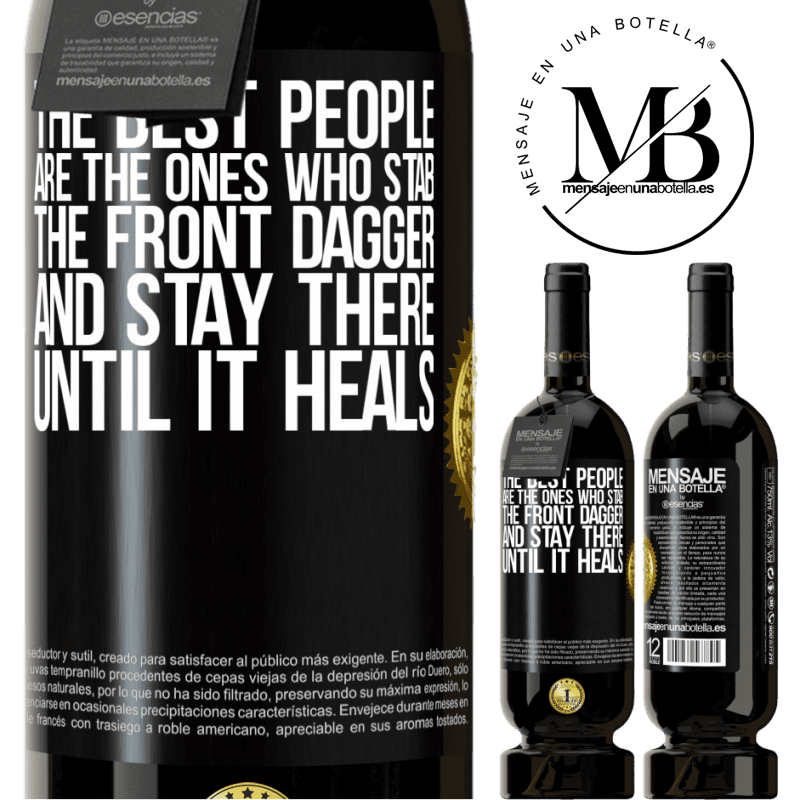 29,95 € Free Shipping | Red Wine Premium Edition MBS® Reserva The best people are the ones who stab the front dagger and stay there until it heals Black Label. Customizable label Reserva 12 Months Harvest 2013 Tempranillo