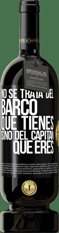 29,95 € Envío gratis | Vino Tinto Edición Premium MBS® Reserva No se trata del barco que tienes, sino del capitán que eres Etiqueta Negra. Etiqueta personalizable Reserva 12 Meses Cosecha 2013 Tempranillo