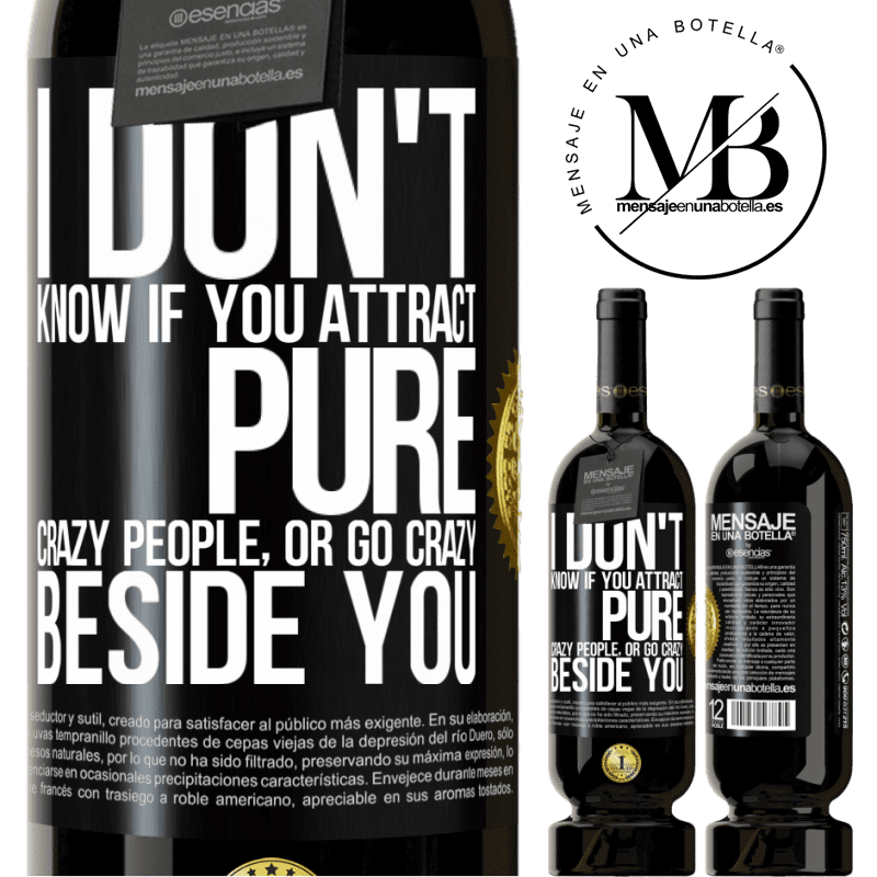 29,95 € Free Shipping | Red Wine Premium Edition MBS® Reserva I don't know if you attract pure crazy people, or go crazy beside you Black Label. Customizable label Reserva 12 Months Harvest 2013 Tempranillo