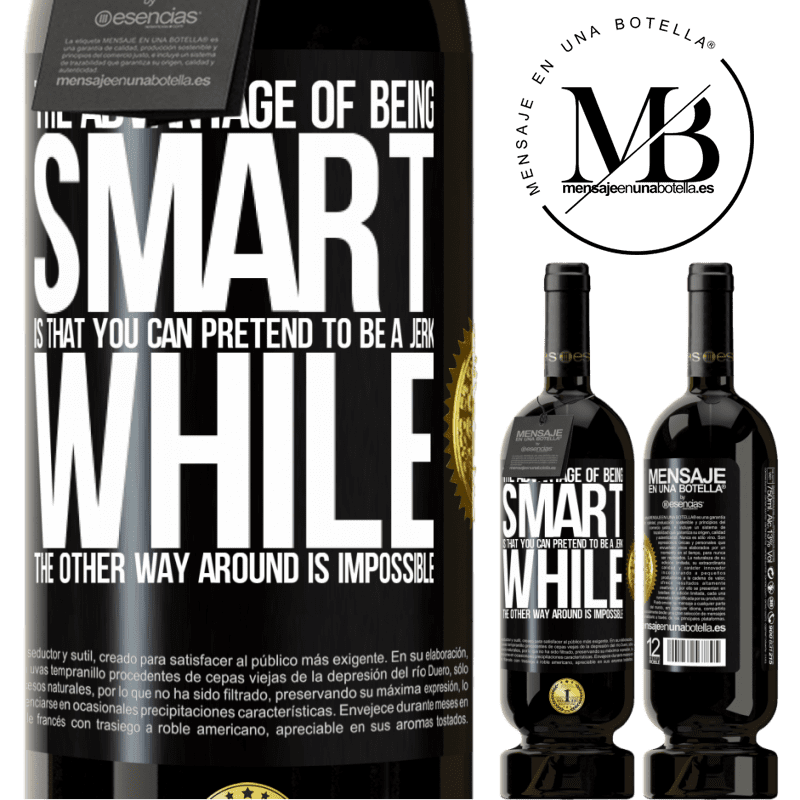 29,95 € Free Shipping | Red Wine Premium Edition MBS® Reserva The advantage of being smart is that you can pretend to be a jerk, while the other way around is impossible Black Label. Customizable label Reserva 12 Months Harvest 2013 Tempranillo