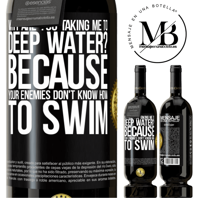 29,95 € Free Shipping | Red Wine Premium Edition MBS® Reserva why are you taking me to deep water? Because your enemies don't know how to swim Black Label. Customizable label Reserva 12 Months Harvest 2013 Tempranillo