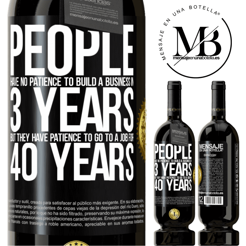 29,95 € Free Shipping | Red Wine Premium Edition MBS® Reserva People have no patience to build a business in 3 years. But he has patience to go to a job for 40 years Black Label. Customizable label Reserva 12 Months Harvest 2013 Tempranillo