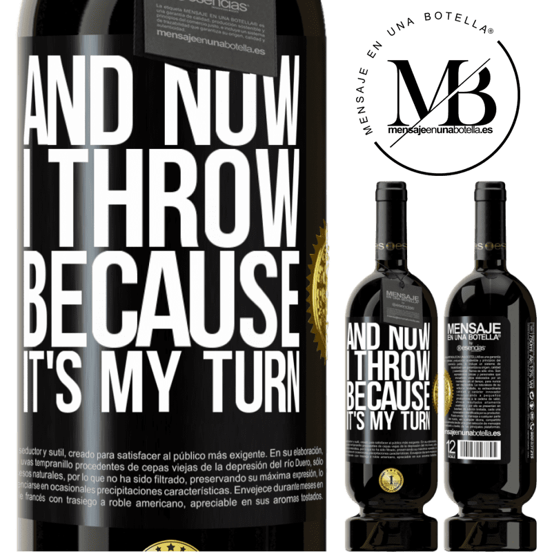 29,95 € Free Shipping | Red Wine Premium Edition MBS® Reserva And now I throw because it's my turn Black Label. Customizable label Reserva 12 Months Harvest 2013 Tempranillo