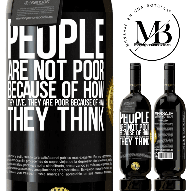 29,95 € Free Shipping   Red Wine Premium Edition MBS® Reserva People are not poor because of how they live. He is poor because of how he thinks Black Label. Customizable label Reserva 12 Months Harvest 2013 Tempranillo