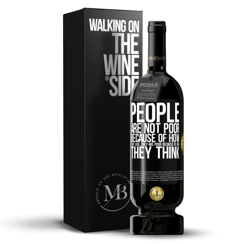 29,95 € Free Shipping | Red Wine Premium Edition MBS® Reserva People are not poor because of how they live. He is poor because of how he thinks Black Label. Customizable label Reserva 12 Months Harvest 2013 Tempranillo