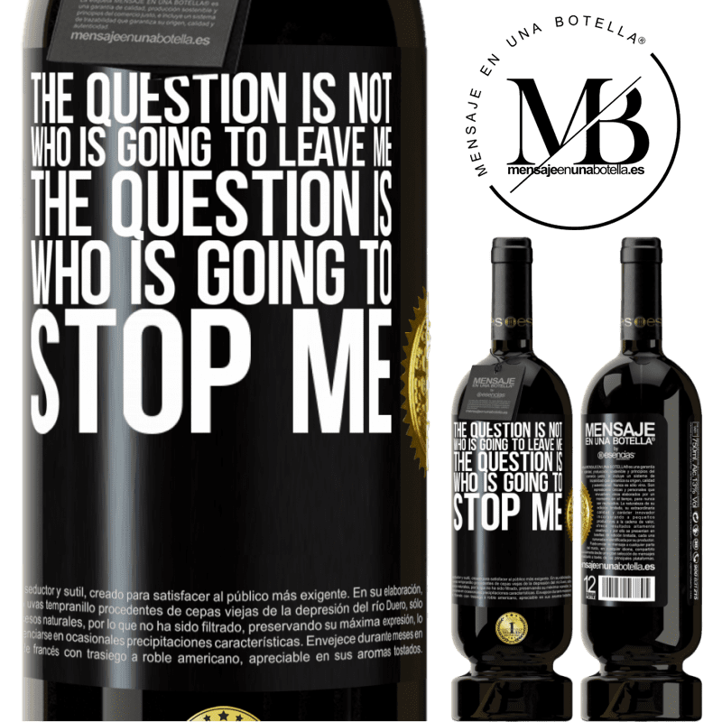 29,95 € Free Shipping | Red Wine Premium Edition MBS® Reserva The question is not who is going to leave me. The question is who is going to stop me Black Label. Customizable label Reserva 12 Months Harvest 2013 Tempranillo