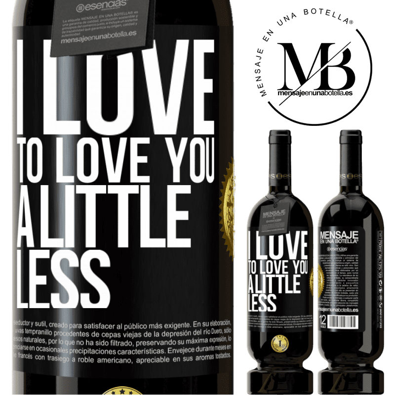 29,95 € Free Shipping | Red Wine Premium Edition MBS® Reserva I love to love you a little less Black Label. Customizable label Reserva 12 Months Harvest 2013 Tempranillo